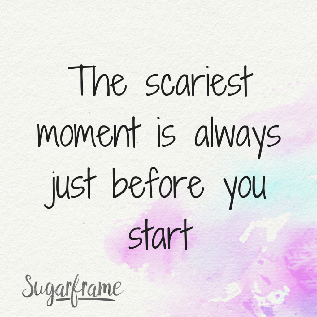 The-scariest-moment-is-always-just-before-you-start-1024x1024